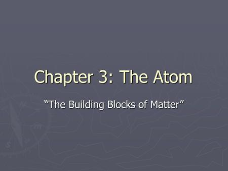 "Chapter 3: The Atom ""The Building Blocks of Matter"""