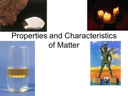 Properties and Characteristics of Matter. Physical Properties of Matter These are observed characteristics –Colour, Lustre, Clarity (by sight) Lustre.