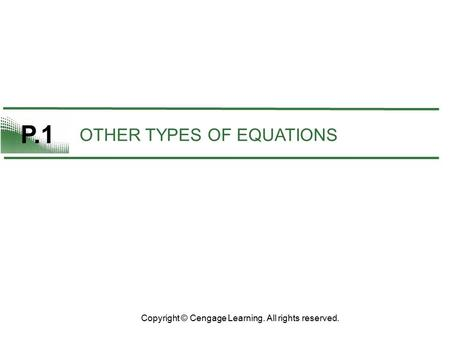 P.1 OTHER TYPES OF EQUATIONS Copyright © Cengage Learning. All rights reserved.