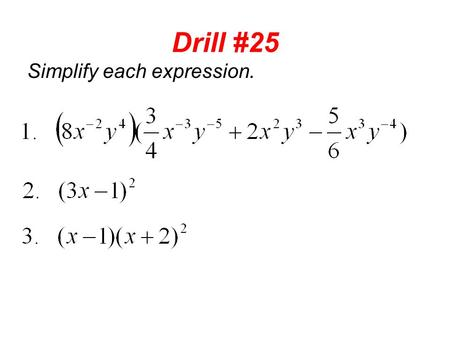 Drill #25 Simplify each expression.. Drill #26 Find the GCF of the following monomials: Factor each polynomial using the GCF: