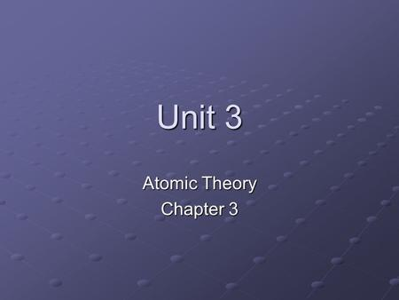 Unit 3 Atomic Theory Chapter 3. Early Beliefs Ancient Greek, Hindu, and Japanese systems contained 5 elements 1) Earth 2) Air or Wind 3) Water 4) Fire.