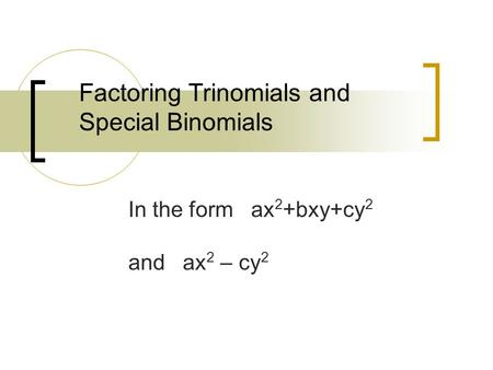 Factoring Trinomials and Special Binomials In the form ax 2 +bxy+cy 2 and ax 2 – cy 2.