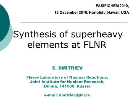 Synthesis of superheavy elements at FLNR S. DMITRIEV Flerov Laboratory of Nuclear Reactions, Joint Institute for Nuclear Research, Dubna, 141980, Russia.