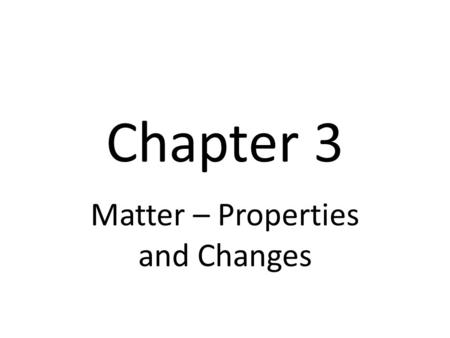 Chapter 3 Matter – Properties and Changes. I. Substances A substance is matter that has a uniform and unchanging composition - table salt is a substance,
