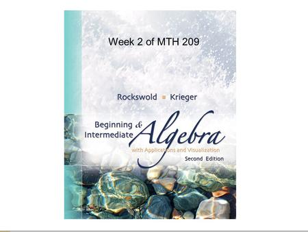 Week 2 of MTH 209. Due for this week…  Homework 2 (on MyMathLab – via the Materials Link)  Monday night at 6pm.  Read Chapter 6.6-6.7, 7.6-7.7, 10.5,