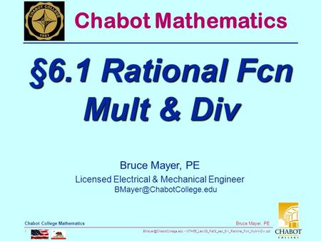MTH55_Lec-29_Fa08_sec_6-1_Rational_Fcn_Mult-n-Div.ppt 1 Bruce Mayer, PE Chabot College Mathematics Bruce Mayer, PE Licensed Electrical.