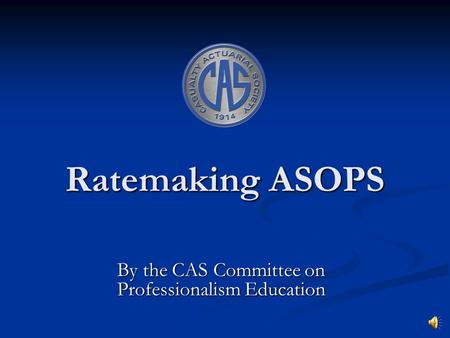 Ratemaking ASOPS By the CAS Committee on Professionalism Education.