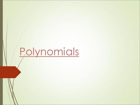 Polynomials. Multiplying Monomials  Monomial-a number, a variable, or the product of a number and one or more variables.(Cannot have negative exponent)