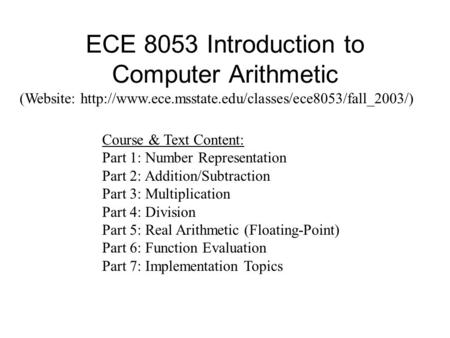 ECE 8053 Introduction to Computer Arithmetic (Website:  Course & Text Content: Part 1: Number Representation.