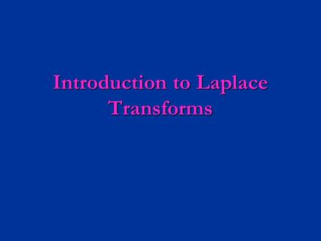 Introduction to Laplace Transforms. Definition of the Laplace Transform  Some functions may not have Laplace transforms but we do not use them in circuit.