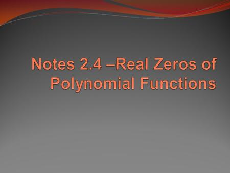 Notes 2.4 –Real Zeros of Polynomial Functions