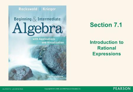 Section 7.1 Introduction to Rational Expressions Copyright © 2013, 2009, and 2005 Pearson Education, Inc.