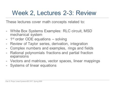 Dan O. Popa, Linear Systems EE 3317, Spring 2009 Week 2, Lectures 2-3: Review These lectures cover math concepts related to: -White Box Systems Examples: