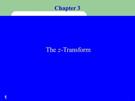 1 1 Chapter 3 The z-Transform 2 2  Consider a sequence x[n] = u[n]. Its Fourier transform does not converge.  Consider that, instead of e j , we use.