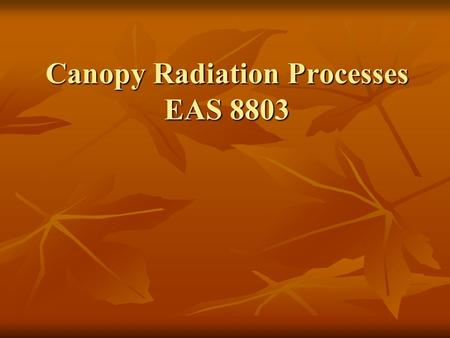 Canopy Radiation Processes EAS 8803. Background Absorption of solar radiation drives climate system exchanges of energy, moisture, and carbon. Absorption.