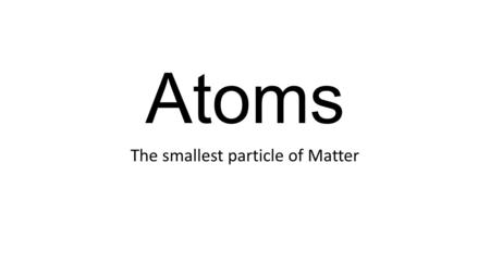 The smallest particle of Matter