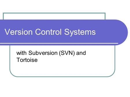 Version Control Systems with Subversion (SVN) and Tortoise.