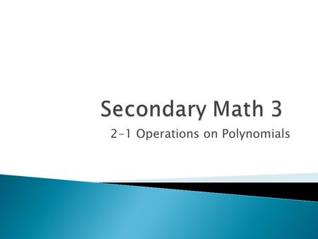 2-1 Operations on Polynomials. Refer to the algebraic expression above to complete the following: 1)How many terms are there? 2)Give an example of like.