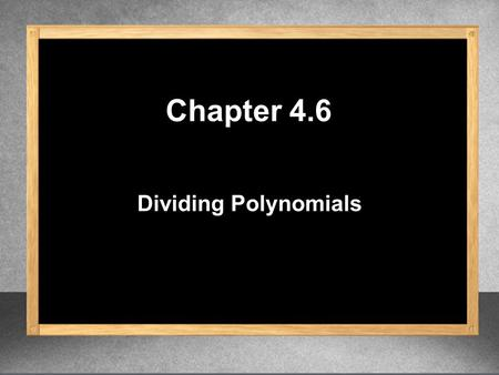 Dividing Polynomials Chapter 4.6. 5 – – 15y 4 – 27y 3 – 21y 2 3y 2 15 3 – 27 3 – 21 3 y 2 y9 7 1. Divide. y 4 y 2 y 2 y 3 y 2 y 2 Write as separate fractions.