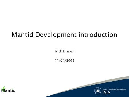 Mantid Development introduction Nick Draper 11/04/2008.