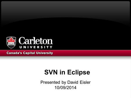 SVN in Eclipse Presented by David Eisler 10/09/2014.