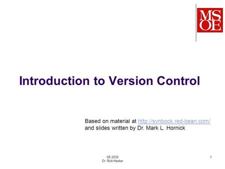 Introduction to Version Control SE-2030 Dr. Rob Hasker 1 Based on material at  and slides written.