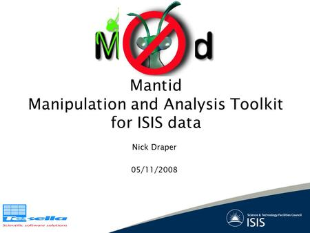 Nick Draper 05/11/2008 Mantid Manipulation and Analysis Toolkit for ISIS data.