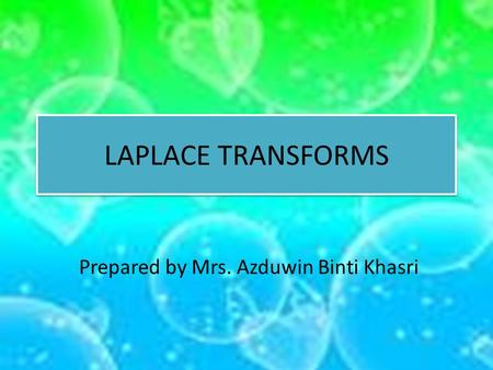 LAPLACE TRANSFORMS Prepared by Mrs. Azduwin Binti Khasri.