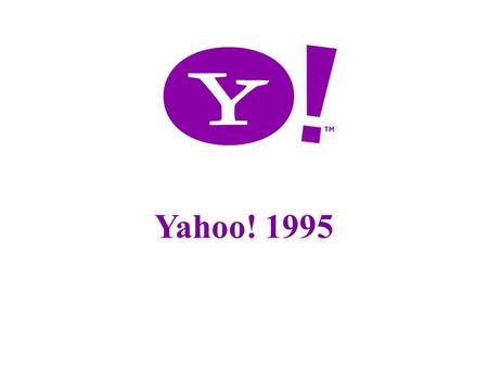 1 Yahoo! 1995. Yahoo! Inc An American internet Corp. One of the largest website in the USA Best known for its : -web portal -Search engine -Yahoo! Mail.