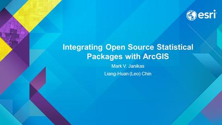 Integrating Open Source Statistical Packages with ArcGIS Mark V. Janikas Liang-Huan (Leo) Chin.