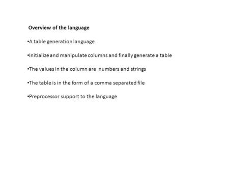 Overview of the language A table generation language Initialize and manipulate columns and finally generate a table The values in the column are numbers.