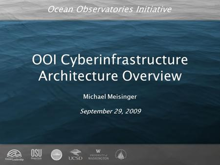 Ocean Observatories Initiative OOI Cyberinfrastructure Architecture Overview Michael Meisinger September 29, 2009.