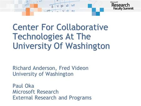 Center For Collaborative Technologies At The University Of Washington Richard Anderson, Fred Videon University of Washington Paul Oka Microsoft Research.