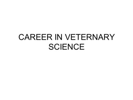 CAREER IN VETERNARY SCIENCE. Veternary science Veterinary Science is the science of diagnosing, treating and curing the diverse types of diseases in birds.