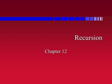 Recursion Recursion Chapter 12. Outline n What is recursion n Recursive algorithms with simple variables n Recursion and the run-time stack n Recursion.