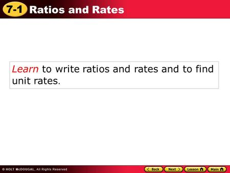 7-1 Ratios and Rates Learn to write ratios and rates and to find unit rates.