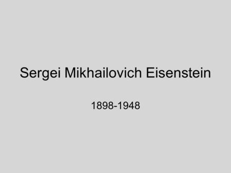 Sergei Mikhailovich Eisenstein 1898-1948. Eisenstein: early biography Born in Riga, Latvia, into the family of a prominent architect and engineer Father.