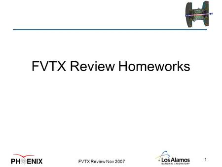 FVTX Review Nov 2007 1 FVTX Review Homeworks. FVTX Review Nov 2007 2 When is Project Complete; how will it be determined?