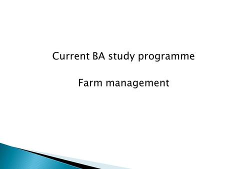 Current BA study programme Farm management. Classifier of higher education Humanita rian sphere Social, economics and law spheres Production and technical.
