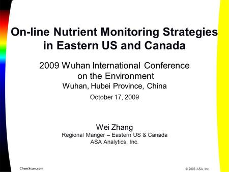 ChemScan. com © 2006 ASA, Inc. On-line Nutrient Monitoring Strategies in Eastern US and Canada 2009 Wuhan International Conference on the Environment Wuhan,