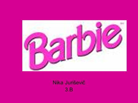 Nika Juriševič 3.B. History & Mattel ™ ♥ Best-selling doll ♥ March 9,1959 New York ♥ Ruth Handler.