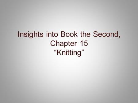 "Insights into Book the Second, Chapter 15 ""Knitting"""