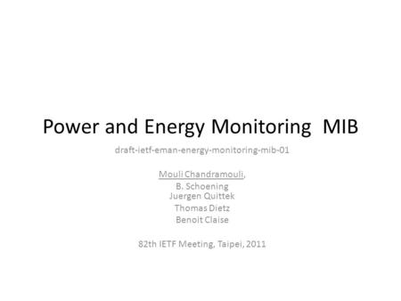 Power and Energy Monitoring MIB draft-ietf-eman-energy-monitoring-mib-01 Mouli Chandramouli, B. Schoening Juergen Quittek Thomas Dietz Benoit Claise 82th.