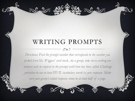 WRITING PROMPTS Directions: Find the prompt number that corresponds to the number you picked from Ms. Wiggins' card stack. As a group, take turns writing.