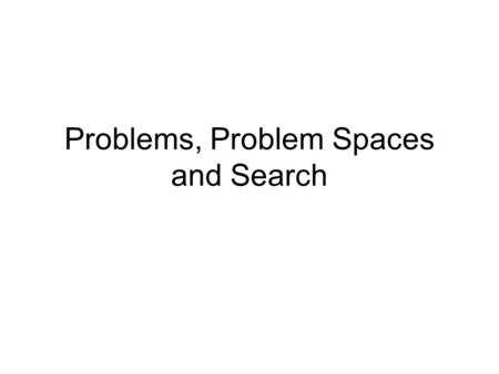 Problems, Problem Spaces and Search. To build a system to solve a problem 1.Define the problem precisely 2.Analyse the problem 3.Isolate and represent.