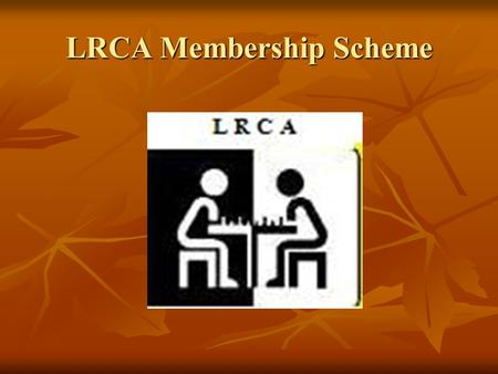 LRCA Membership Scheme. Leicestershire ECF Membership Scheme Opportunity to individuals to join ECF via LRCA Opportunity to individuals to join ECF via.
