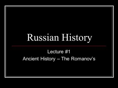 Russian History Lecture #1 Ancient History – The Romanov's.
