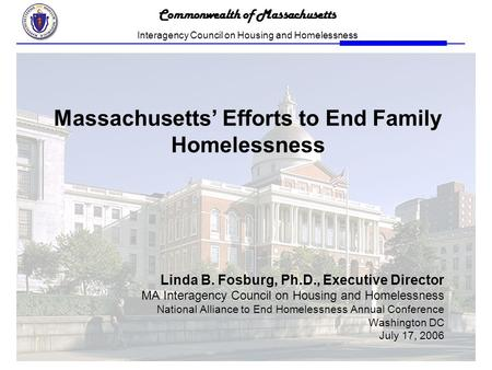 1 Massachusetts' Efforts to End Family Homelessness Linda B. Fosburg, Ph.D., Executive Director MA Interagency Council on Housing and Homelessness National.