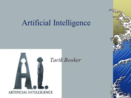 Artificial Intelligence Tarik Booker. What we will cover… History Artificial Intelligence as Representation and Search Languages used in Artificial Intelligence.