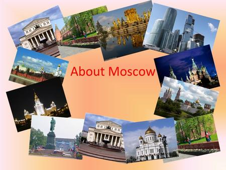 About Moscow. FOR TEACHERS The aims of the presentation are: -to give some information to students about several places of interest in Moscow; - to arouse.